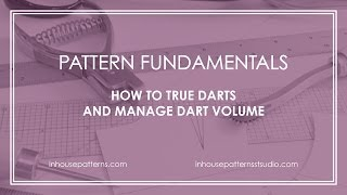 Pattern Fundamentals: How to True Darts and Manage Dart Volume