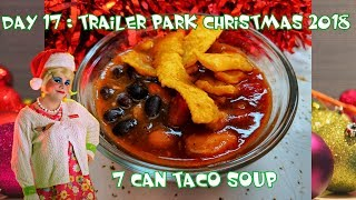 7 Can Taco Soup : Day 17 Trailer Park Christmas