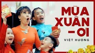 Nhạc Xuân 2018 | Mùa Xuân Ơi - Việt Hương [Official MV]