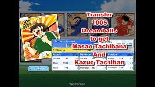 Captain Tsubasa Dream Team: Transfer  1005 Dreamballs to get  Masao Tachibana And  Kazuo Tachiban