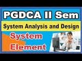 PGDCA II Sem System Analysis and Design || System Element