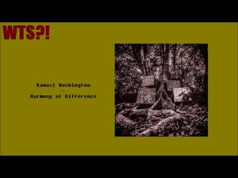 Kamasi Washington - Harmony of Difference...