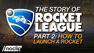 The Story of Rocket League (Part 2) - How to Launch a Rocket