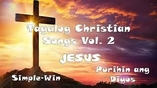 Tagalog Christian Songs Vol.2 | Papuri at Pagsamba para sa Diyos