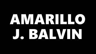 Amarillo Letra - J Balvin