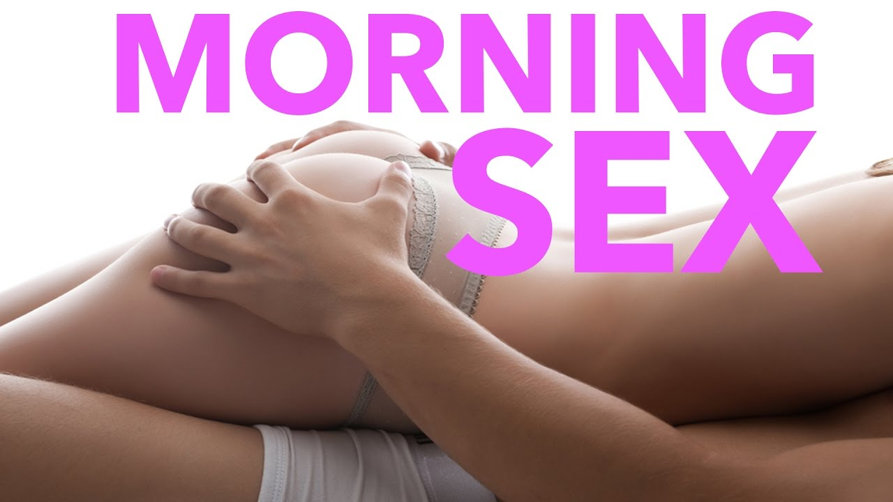 Sex in the morning video