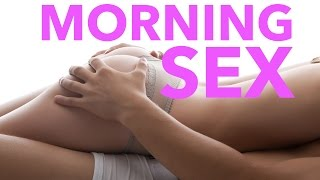 vuclip Why Morning Sex Is the Best!