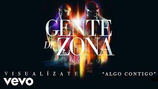 Gente de Zona - Algo Contigo (Cover Audio)