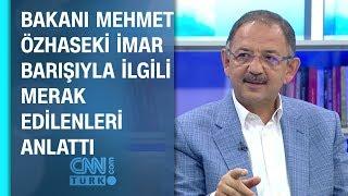 Bakanı Mehmet Özhaseki imar barışıyla ilgili bilgi verdi