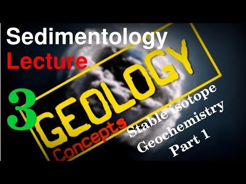 Sedimentology - 3 | Stable Isotope Geochemistry Part 1 of 2 | Geology Concepts