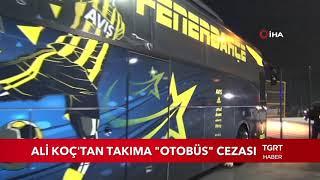 Ali Koç'tan Takıma Otobüs Cezası
