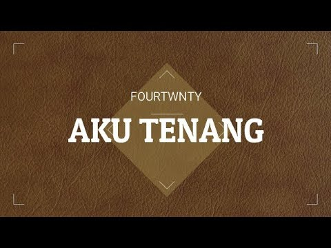 fourtwnty  - AKU TENANG (Official Lyric Video)