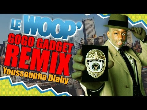 LE WOOP - GOGOGADGET REMIX by YOUSSOUPHA DIABY