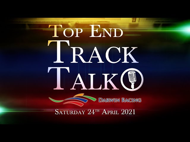 Top End Track Talk EP102 24 04 21