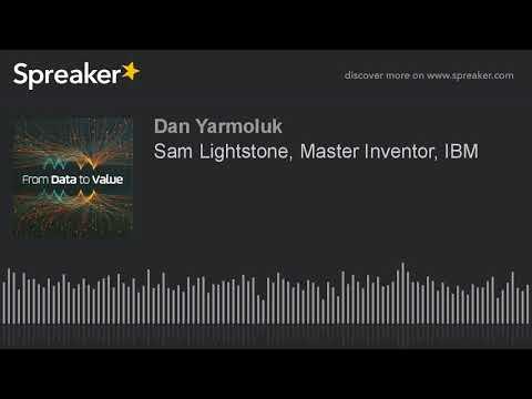Sam Lightstone, Master Inventor, IBM (made with Spreaker)