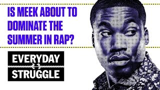 Is Meek Mill About to Make a Huge Comeback This Summer? | Everyday Struggle