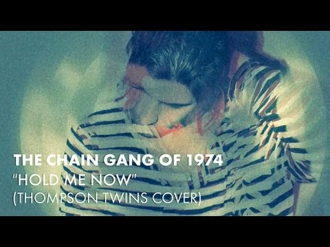 The Chain Gang Of 1974 - Hold Me Now (Thompson Twins Cover) [Audio]
