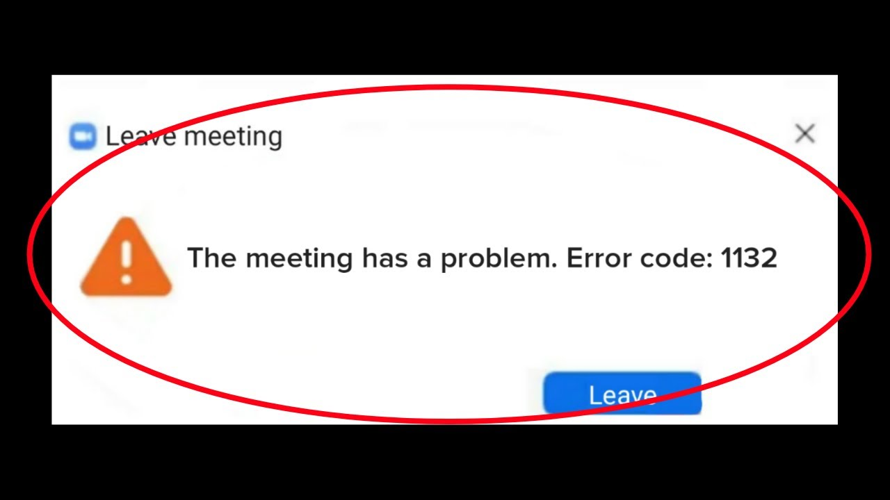 ZOOM - Leave Meeting - The Meeting Has Problem - Error Code 1132 In Windows  - YouTube
