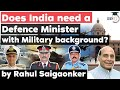 Does India need a Defence Minister with Military background UPSC GS Paper 2 and 3