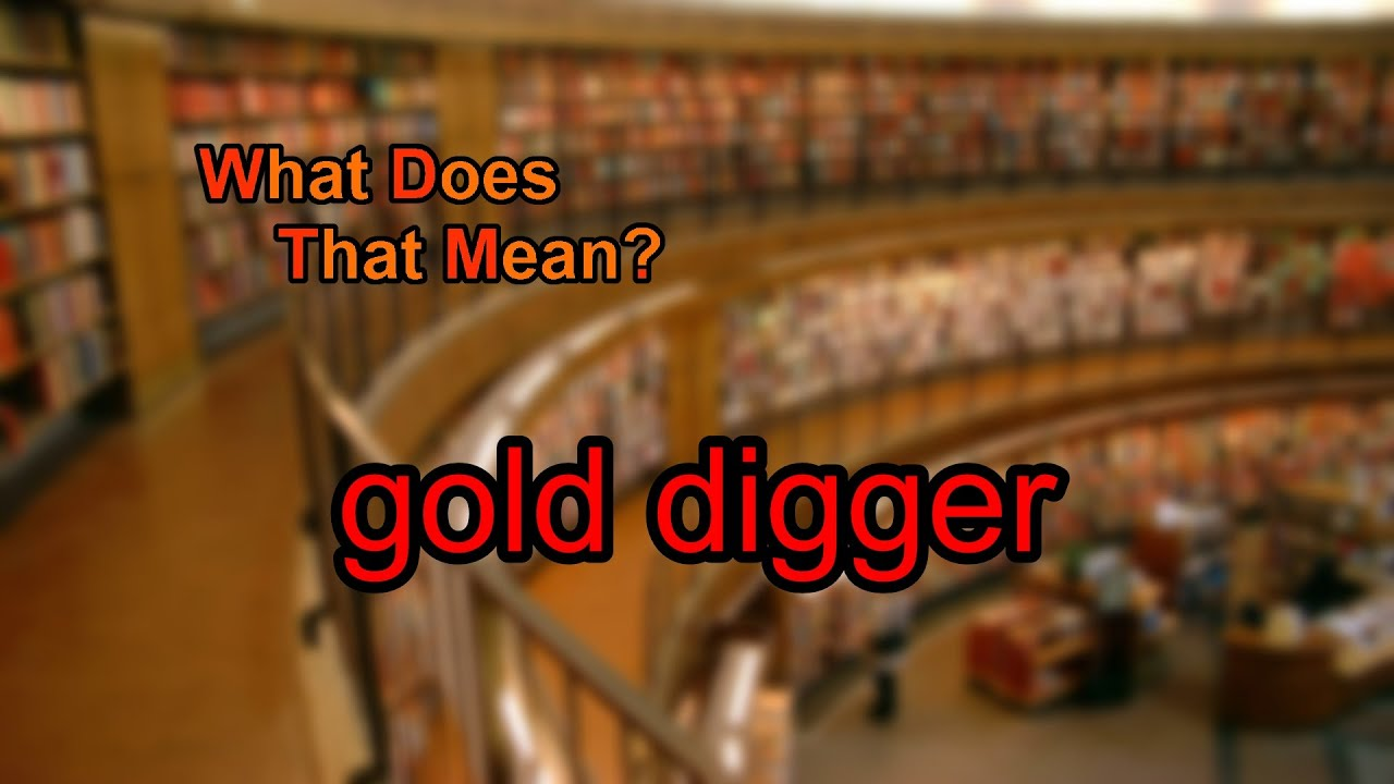 What Does A Gold Digger Mean