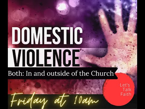 Let's Talk Faith! PT 2 - Domestic Violence - in and outside of the church