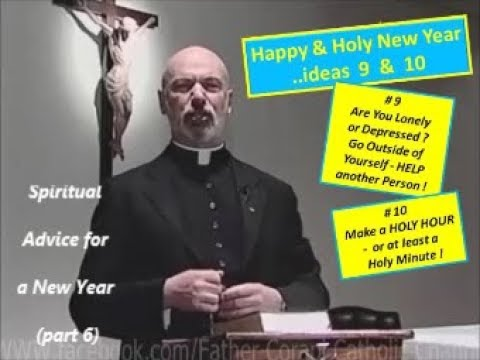 SPIRITUAL ADVICE FOR A NEW YEAR (part 6) - Father Corapi