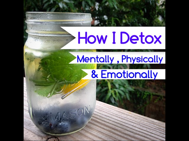 How I Detox My Body- Physical, Emotional, and Mental Purification