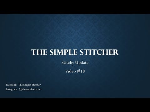The Simple Stitcher FlossTube Video #18 - Stitchy Update