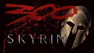 300 MOVIE RECREATED IN SKYRIM!