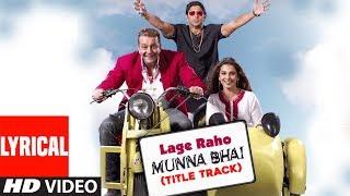 Lage Raho Munna Bhai Title Track Lyrical Video Song   Sanjay Dutt, Arshad Warsi, Vidya Balan