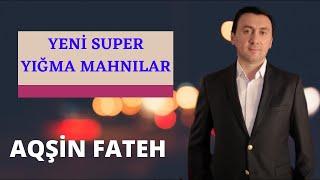 Aqsin Fateh Yeni Super Yigma Mahnilar