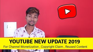 YOUTUBE NEW UPDATE ( 3 MAY 2019 )|RELATED TO |CHANNEL MONETIZATION |COPYRIGHT CLAIM | REUSED CONTENT