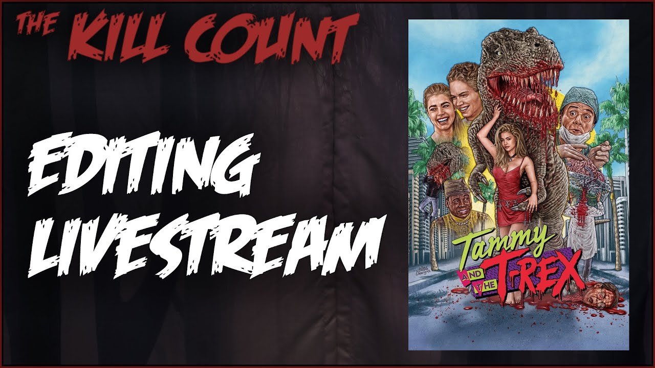 Editing Livestream for TAMMY & THE T-REX KILL COUNT - Working on this week's Kill Count.