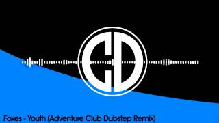 Foxes - Youth (Adventure Club Dubstep Remix) [FREE]