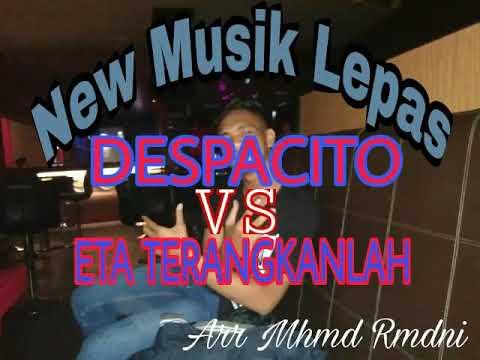 New Musik Lepas Despacito vs Eta Terangkanlah Terbaru Arr Mhmd Rmdni