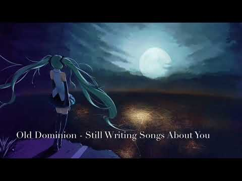 Nightcore - Still Writing Songs About You by Old Dominion