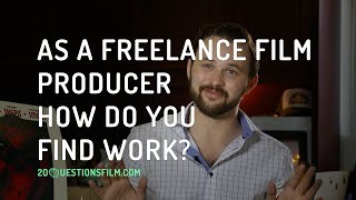 As A Freelance Film Producer How Do You Find Work?