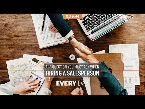 The One Question You Must Ask When Hiring a Salesperson