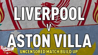 Liverpool v Aston Villa | Uncensored Match Build Up