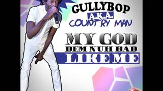 Gully Bop [Country Man] - My God Dem Nuh Bad Like Me - December 2014 | @GazaPriiinceEnt