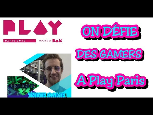 [Vlog#8] On défie des gamers à Play Paris