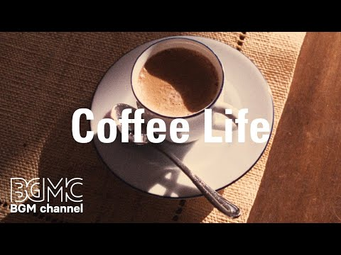 Coffee Life: Positive Morning Coffee Jazz Music - Awakening Morning Jazz for Good Mood