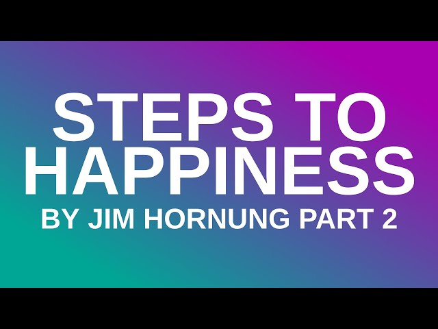 Steps to Happiness by Jim Hornung | Part 2