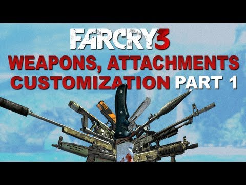 Far Cry 3 - All Weapons, Attachments, Unlocks and Customization + Gameplay! PART 1