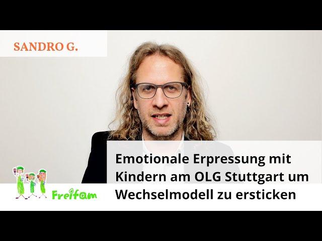 Fall Sandro G.: Emotionale Erpressung mit Kindern am OLG Stuttgart um Wechselmodell zu ersticken