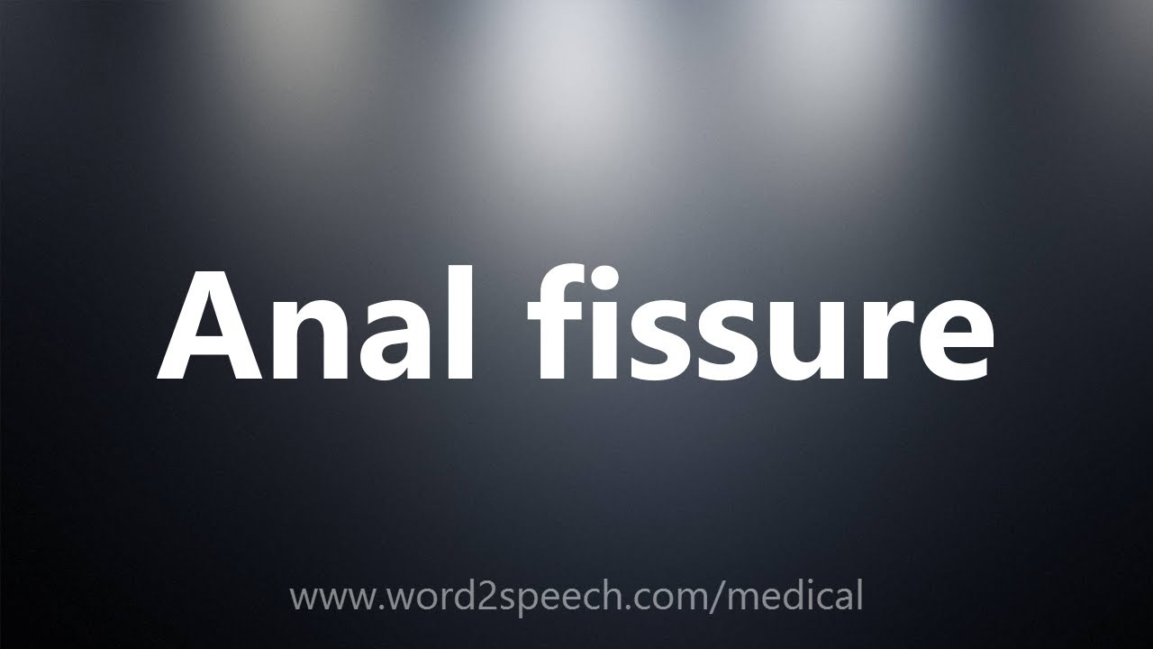 Anal Fissure   Medical Definition