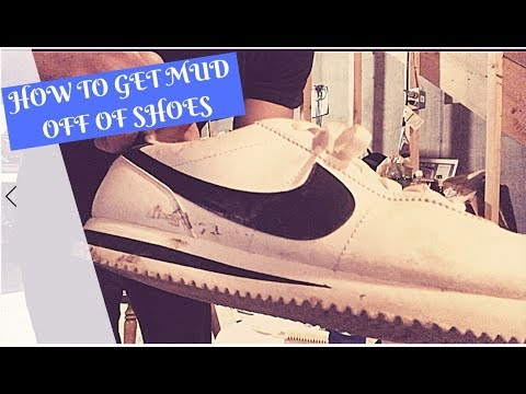 HOW TO GET MUD OFF OF SHOES