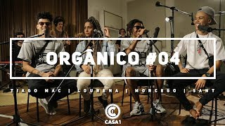 Orgânico #4 - Seja Forte - Lourena | Morcego | Tiago Mac | Sant