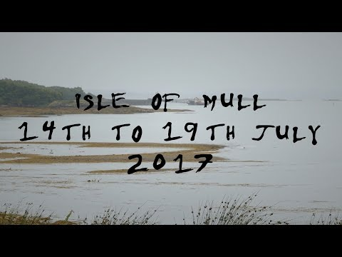 The Isle of Mull: 14th to the 19th July 2017