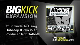 BigKick Plugin - How To Use Dubstep Kicks Expansion Pack - With Rob Talbott